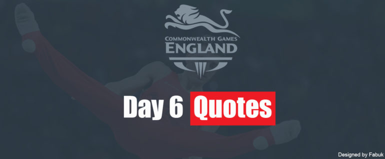 Team England Day 6 Quotes