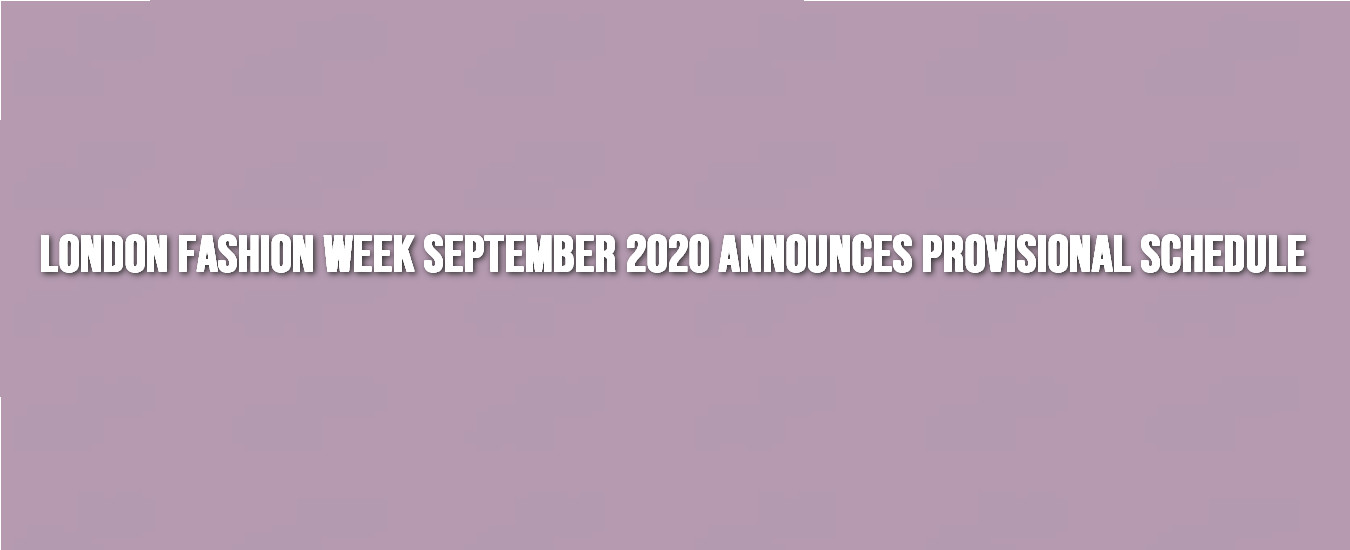 London fashion week september 2020 announces provisional schedule